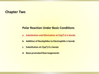 Polar Reaction Under Basic Conditions  Substitution and Elimination at Csp3-X s bonds  Addition of Nuclephiles to Electr