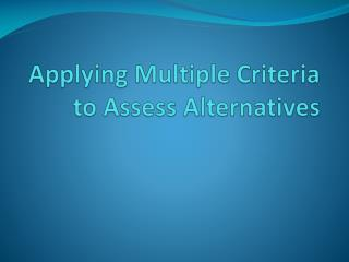 Applying Multiple Criteria to Assess Alternatives