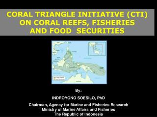 CORAL TRIANGLE INITIATIVE (CTI)  ON CORAL REEFS, FISHERIES  AND FOOD  SECURITIES