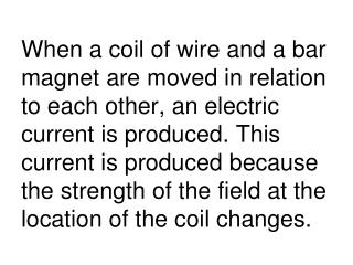 This current is an  induced current  and the emf that produces it is an  induced emf .