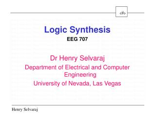 Logic Synthesis EEG 707 Dr Henry Selvaraj Department of Electrical and Computer Engineering