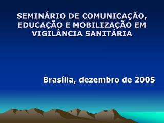 SEMINÁRIO DE COMUNICAÇÃO, EDUCAÇÃO E MOBILIZAÇÃO EM VIGILÂNCIA SANITÁRIA