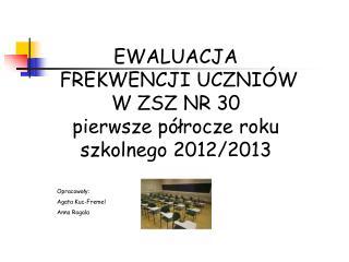 EWALUACJA         FREKWENCJI UCZNIÓW  W ZSZ NR 30  pierwsze półrocze roku szkolnego 2012/2013