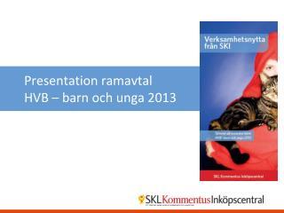 Presentation ramavtal HVB  � barn och unga 2013
