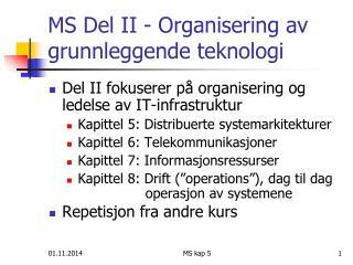 MS Del II - Organisering av grunnleggende teknologi
