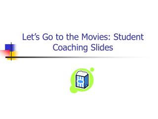 Let's Go to the Movies: Student Coaching Slides