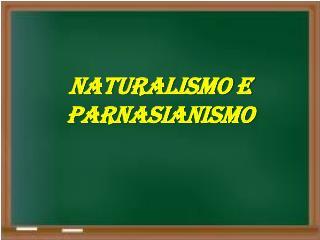 NATURALISMO E PARNASIANISMO