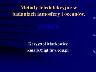 Metody teledetekcyjne w badaniach atmosfery i oceanów . Wykład 9.