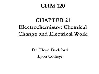 CHM 120 CHAPTER 21 Electrochemistry: Chemical Change and Electrical Work