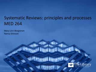 Systematic Reviews: principles and processes MED 264 Mary Linn Bergstrom Nancy Stimson