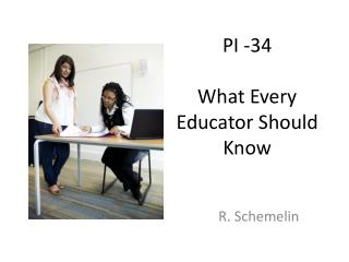 PI -34  What Every Educator Should Know