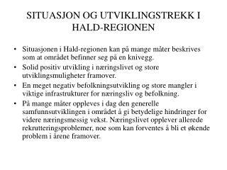 SITUASJON OG UTVIKLINGSTREKK I HALD-REGIONEN