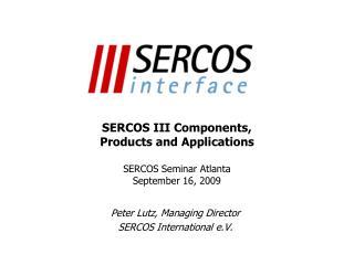SERCOS III Components,  Products and Applications SERCOS Seminar Atlanta September 16, 2009