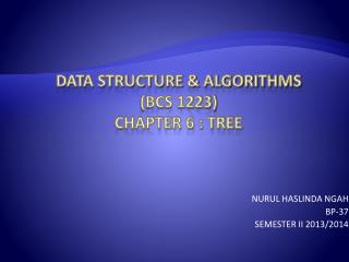 DATA STRUCTURE & ALGORITHMS (BCS 1223) CHAPTER 6 : TREE
