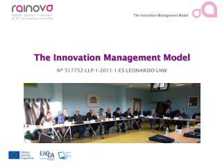 The Innovation Management Model Nº 517752-LLP-1-2011-1-ES-LEONARDO-LNW