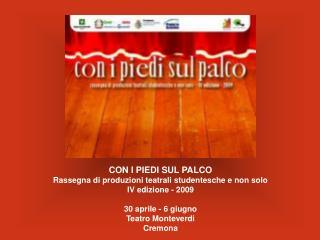 CON I PIEDI SUL PALCO Rassegna di produzioni teatrali studentesche e non solo  IV edizione - 2009