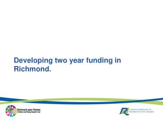 Developing two year funding in Richmond.
