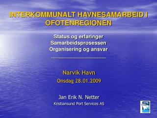 Narvik Havn Onsdag 28.01.2009 Jan Erik N. Netter Kristiansund Port Services AS