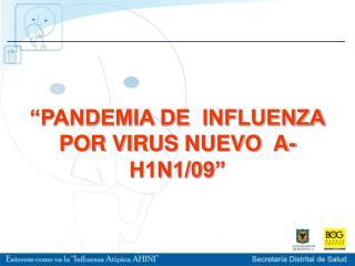 """PANDEMIA DE  INFLUENZA POR VIRUS  NUEVO  A-H1N1/09"""