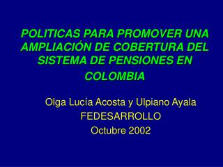 POLITICAS PARA PROMOVER UNA AMPLIACI�N DE COBERTURA DEL SISTEMA DE PENSIONES EN COLOMBIA