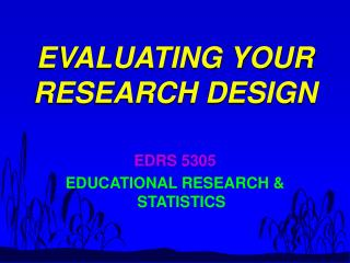 EVALUATING YOUR RESEARCH DESIGN