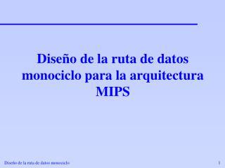 Diseño de la ruta de datos monociclo para la arquitectura  MIPS
