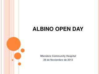 ALBINO OPEN DAY