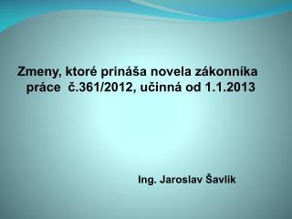 Zmeny, ktoré prináša novela zákonníka práce  č.361/2012, učinná od 1.1.2013