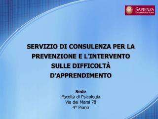 SERVIZIO DI CONSULENZA PER LA PREVENZIONE E L'INTERVENTO SULLE DIFFICOLTÀ D'APPRENDIMENTO Sede
