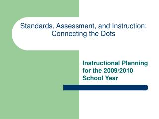Standards, Assessment, and Instruction:  Connecting the Dots