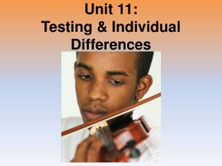 Unit 11: Testing & Individual Differences