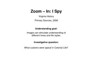 Zoom – In: I Spy Virginia History Primary Sources, 2008 Understanding goal: