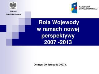 Rola Wojewody  w ramach nowej perspektywy  2007 -2013