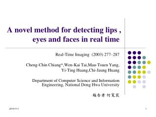 A novel method for detecting lips , eyes and faces in real time