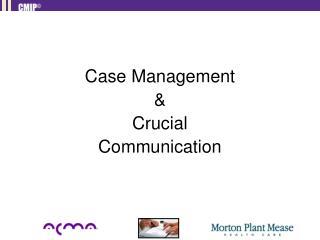 Case Management &  Crucial  Communication