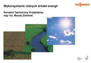Wykorzystanie różnych źródeł energii Doradca Tachniczny Projektanta: mgr inż. Maciej Zieliński