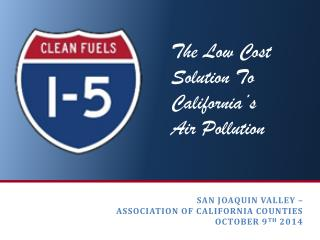 San Joaquin Valley – Association of California Counties October 9 th  2014