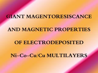 G IANT  MAGENTORESISCANCE AND MAGNETIC PROPERTIES OF ELECTRODEPOSITED Ni-Co-Cu/Cu MULTILAYERS