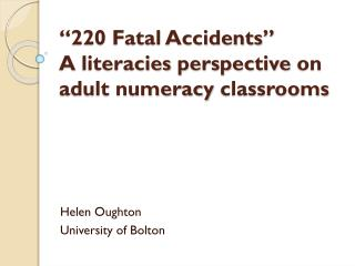 """220 Fatal Accidents"" A  literacies  perspective  on adult numeracy  c lassrooms"