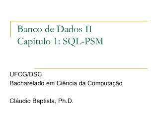 Banco de Dados II Capítulo 1: SQL-PSM