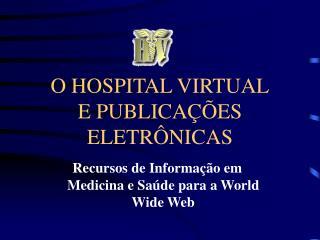 O HOSPITAL VIRTUAL E PUBLICAÇÕES ELETRÔNICAS