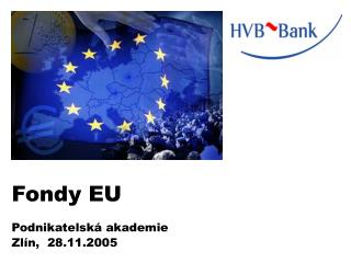 Fondy EU Podnikatelská akademie  Zlín,  28.11.2005