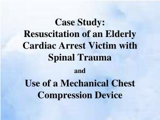 Case Study: Resuscitation of an Elderly Cardiac Arrest Victim with Spinal Trauma