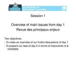 Session 1  Overview of main issues from day 1 Revue des principaux enjeux  Two objectives: