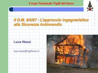 Il D.M. 9/5/07 - L'approccio ingegneristico alla Sicurezza Antincendio Luca Nassi