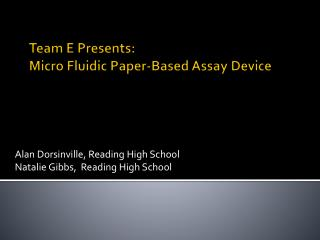 Team E Presents: Micro Fluidic Paper-Based Assay Device