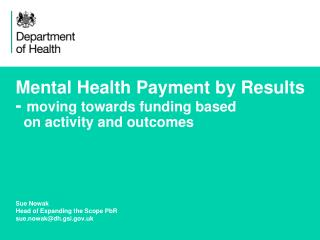 Mental Health Payment by Results -  moving towards funding based    on activity and outcomes