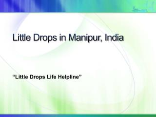 Little Drops in Manipur, India