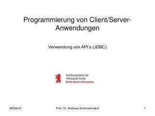 Programmierung von Client/Server-Anwendungen Verwendung von API's (JDBC)