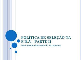 POLÍTICA DE SELEÇÃO NA F.D.A – PARTE  II